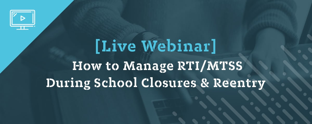How to Manage RTI/MTSS During School Closures & Reentry