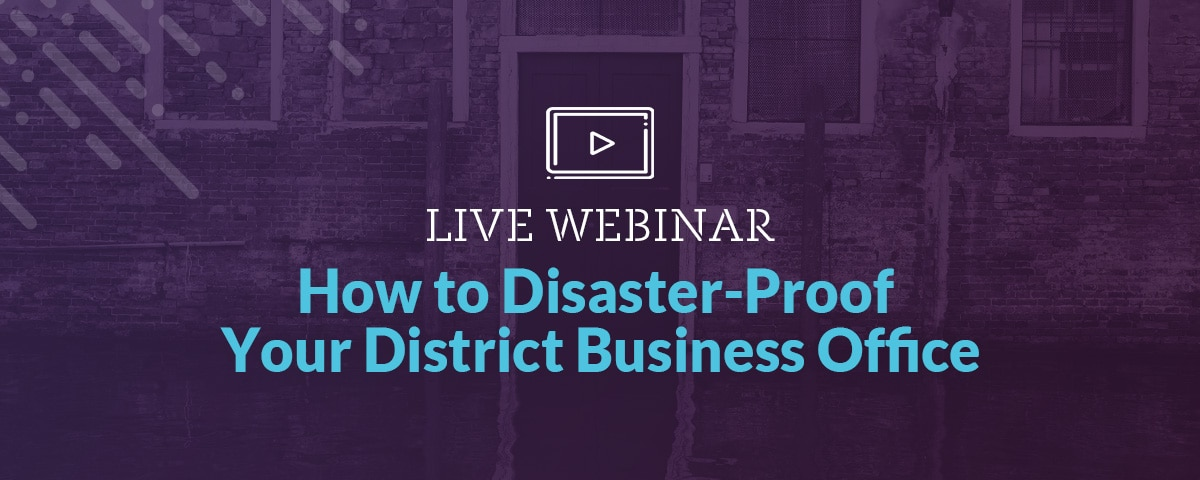 How to Disaster-Proof Your District Business Office